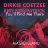 Dirkie Coetzee featuring Amy Kirkpatrick - You'll Find Me There (Original Mix) [Magic Island]