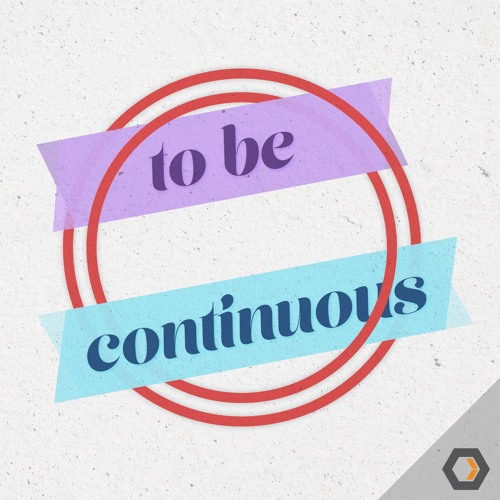 To Be Continuous - Ep. #5