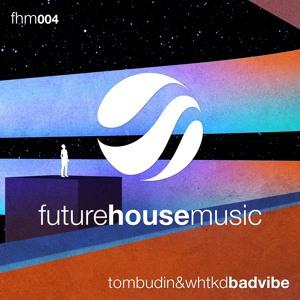 Tom Budin & WHTKD - Bad Vibe