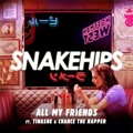 SNAKEHIPS All My Friends (Ft. Tinashe & Chance The Rapper) Artwork