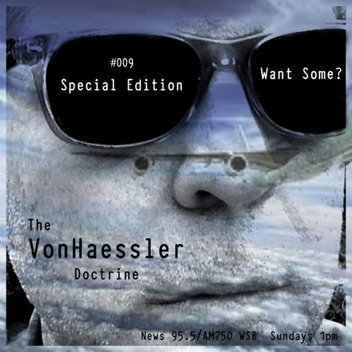 The VonHaessler Doctrine: Special Edition #009 - Want Some?