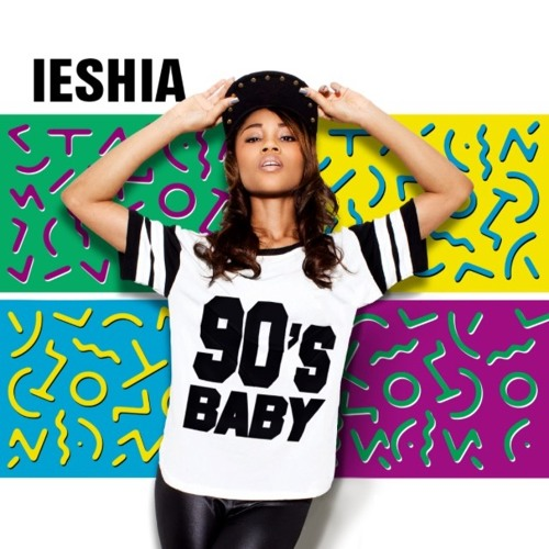 Ieshia – 90's Baby @IeshiaIMG