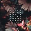 Download Ta-Ku - Love Again ft. JMSN + sango Mp3