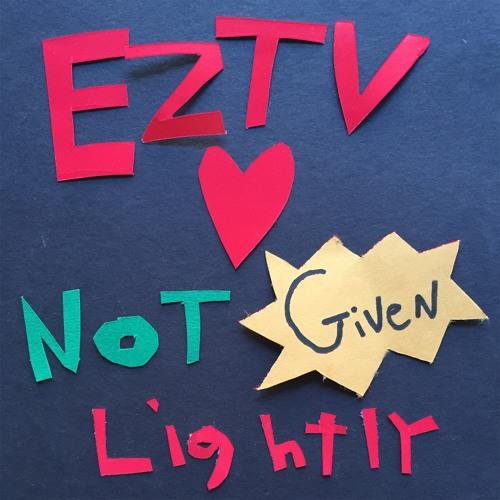 EZTV - Not Given Lightly