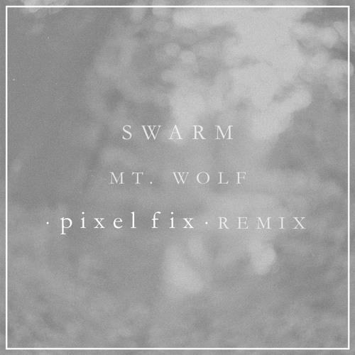 Mt. Wolf - Swarm (Pixel Fix Remix) [Free Download]