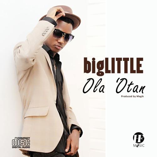 bigLITTLE - Ola 'Otan (Produced By Magik)