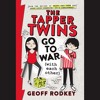 THE TAPPER TWINS GO TO WAR (WITH EACH OTHER) By Geoff Rodkey, Read By a full cast