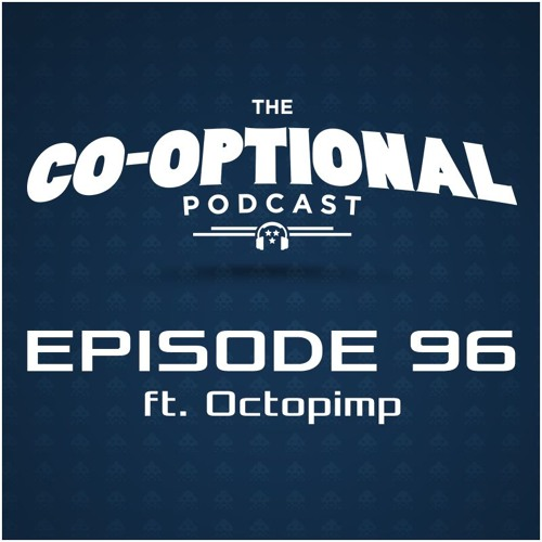 The Co-Optional Podcast Ep. 96 ft. Octopimp [strong language] - October 22, 2015