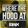 Where The Hood At (IbriX RemiX)