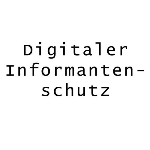Informantenschutz im Digitalen Zeitalter