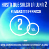 """HASTA QUE SALGA LA LUNA VOL. 2 ""MIXTAPE ( 20.10.15) BY FUMARATTO FERROSO (THEO)DESCARGA GRATIS"