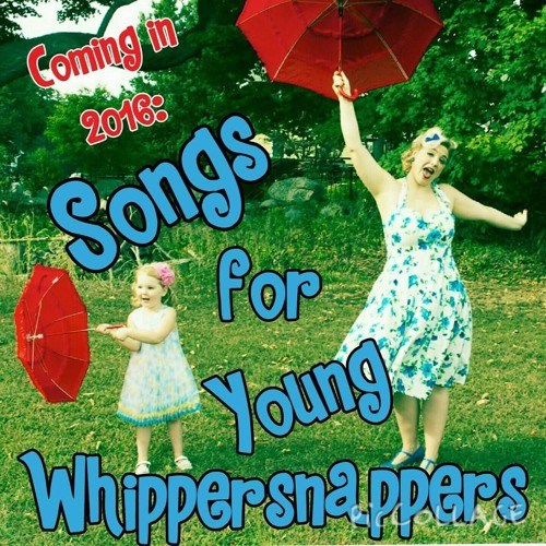 Songs For Young Whippersnappers-Preview!
