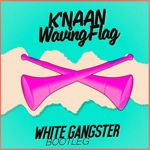 KNaan- Waving Flag (White Gangster Bootleg)
