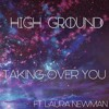 High Ground - Taking Over You (Ft. Laura Newman)