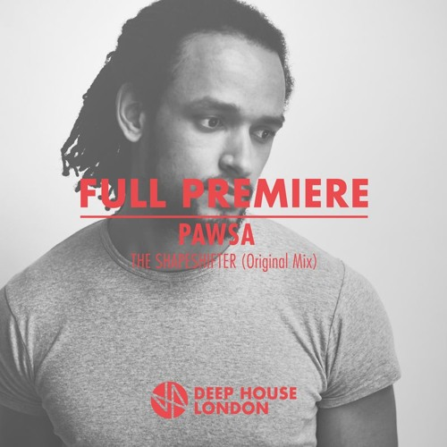 Full premiere pawsa the shapeshifter original mix by for Deep house london