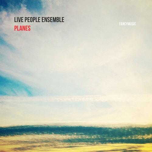 Live People Ensemble - Planes