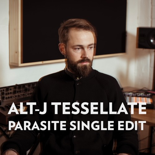 Alt-J Tessellate [Parasite Single Edit]