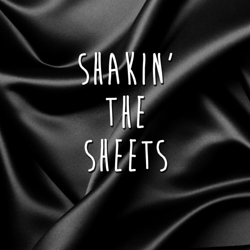 SHAKIN' THE SHEETS