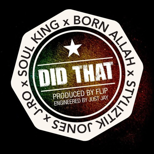 Did That Ft Soul King x Born Allah x Styliztik Jones x Jro from the Alkaholiks Produced by DJ Flip