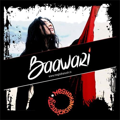 Baawari - Meghdhanush Feat. Divya Kumar
