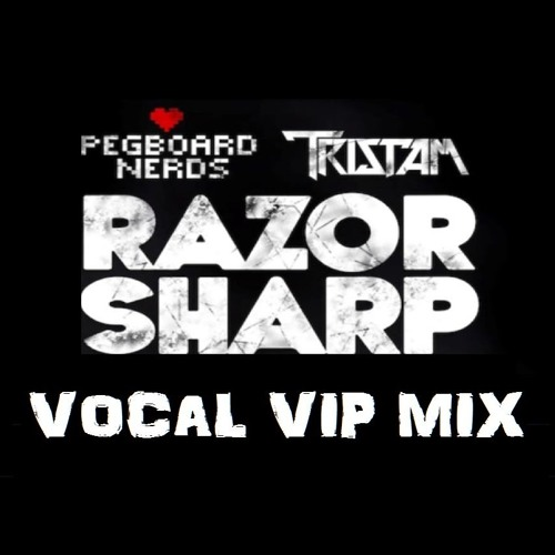 Pegboard Nerds & Tristam - Razor Sharp VIP (Vocal Mix)