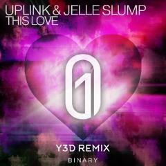 Uplink & Jelle Slump - This Love (Y3D Remix)