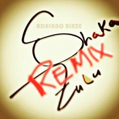 Shaka Zulu Remix (Prod. Adriano Blaze)