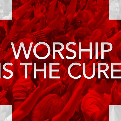 Worship Is The Cure!
