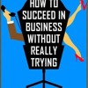 9 - How To Succeed In Business - It's Been A Long Day And Reprise