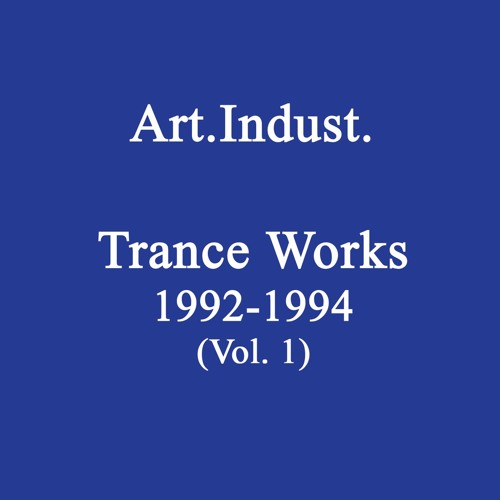 Art.Indust. - Trance Works 1992-1994 (Vol. 1)
