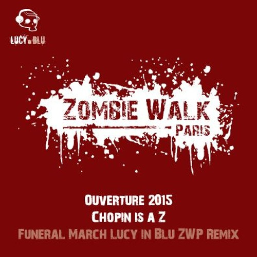 """ZWP 2015 Ouverture """"Chopin is a Z"""" - Funeral March [Lucy in Blu ZWP Remix] /// FREE DOWNLOAD"""
