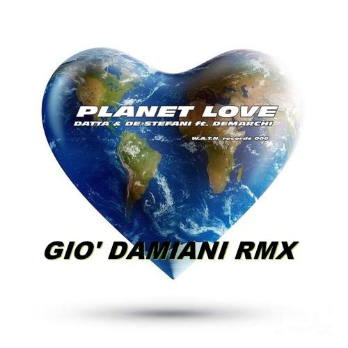 Datta & De Stefani ft. Demarchi - Planet love :: Gio' Damiani RMX