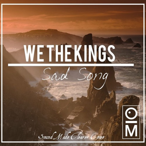 We The Kings - Sad Song (Sound Made Clearer Cover) [OutaMatic Remix