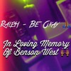 Ralph- Be Okay *Tribute To Benson West*