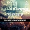 Illegal Content - Trap My Guitar (Breaking News Remix) / Top 100 breaks