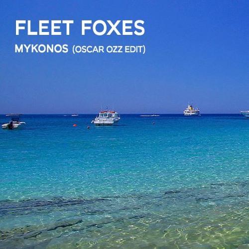 Fleet Foxes - Mykonos (Oscar OZZ Edit)