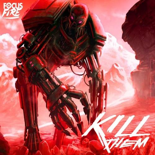 Focus Fire – Kill Them (Original Mix)
