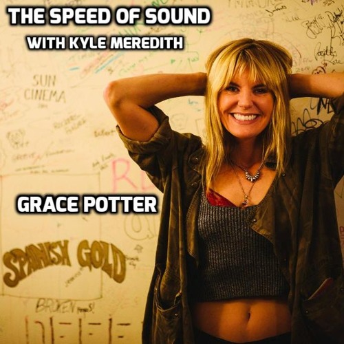 The Speed of Sound with Kyle Meredith: Grace Potter