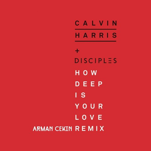 Download Calvin Harris & Disciples - How Deep Is Your Love (Arman Cekin Remix)