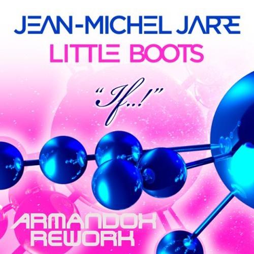 Jean-Michel Jarre & Little Boots - If..! (Armandox Rework)