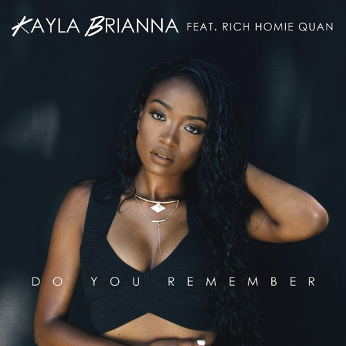 Kayla Brianna ft. Rich Homie Quan – Do You Remember