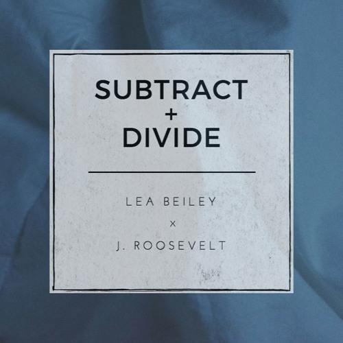 j. roosevelt x Lea Beiley - Subtract & Divide