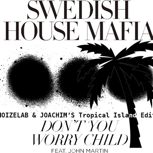 Don't You Worry Child (NOIZELAB & JOACHIM'S Tropical Island Edit)