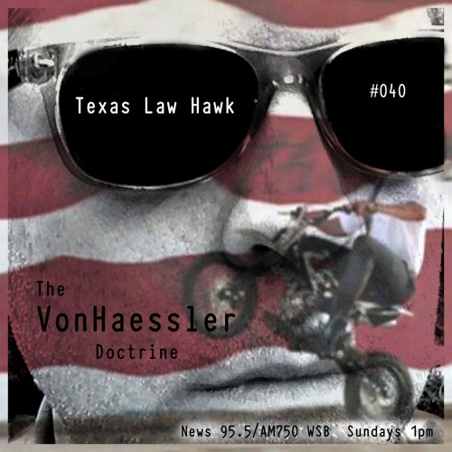 The VonHaessler Doctrine #040 - Texas Law Hawk