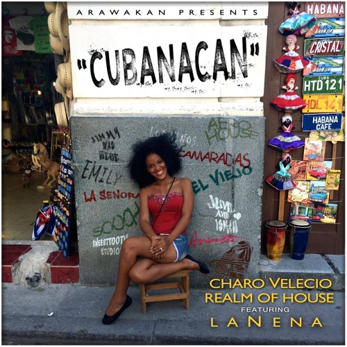 """Charo Velecio & Realm Of House - """"Cubanacan"""" (Ft La Nena)"""