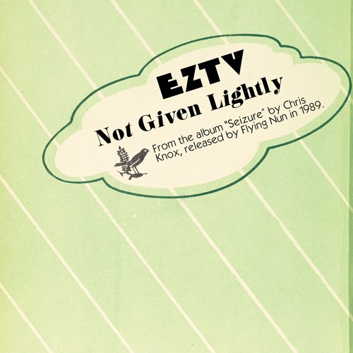 EZTV // Not Given Lightly (Chris Knox Cover) by