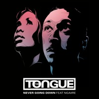 The Tongue - Never Going Down (Ft. Ngaiire)