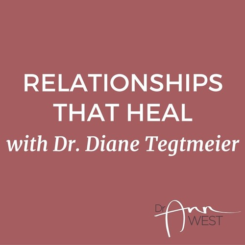 Ann West Interviews Diane Tegtmeier on Relationships That Heal