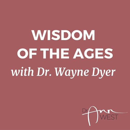 Ann West Interviews Dr. Wayne Dyer on the Wisdom of the Ages
