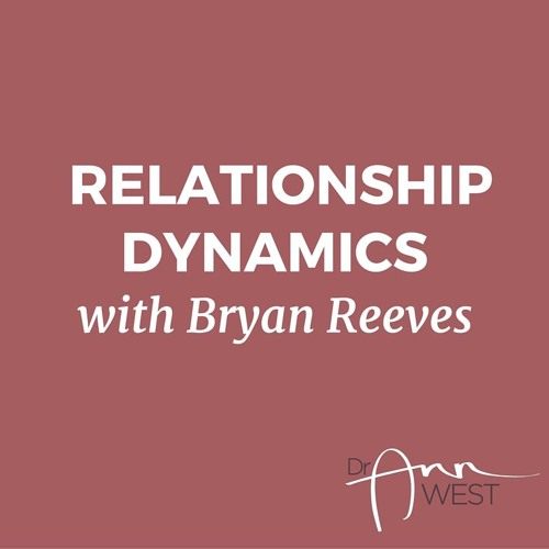 Ann West Interviews Bryan Reeves on Relationship Dynamics